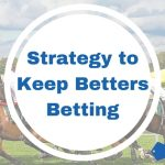 Strategy to Keep Bettors Betting