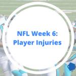 Week 6 NFL Injuries